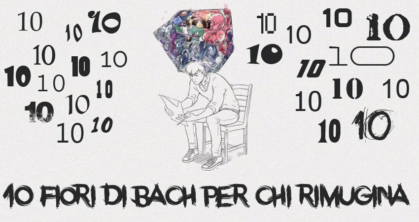 10 fiori di Bach per chi rimugina