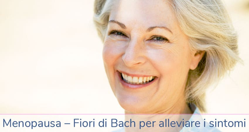 Menopausa – Fiori di Bach per alleviare i sintomi