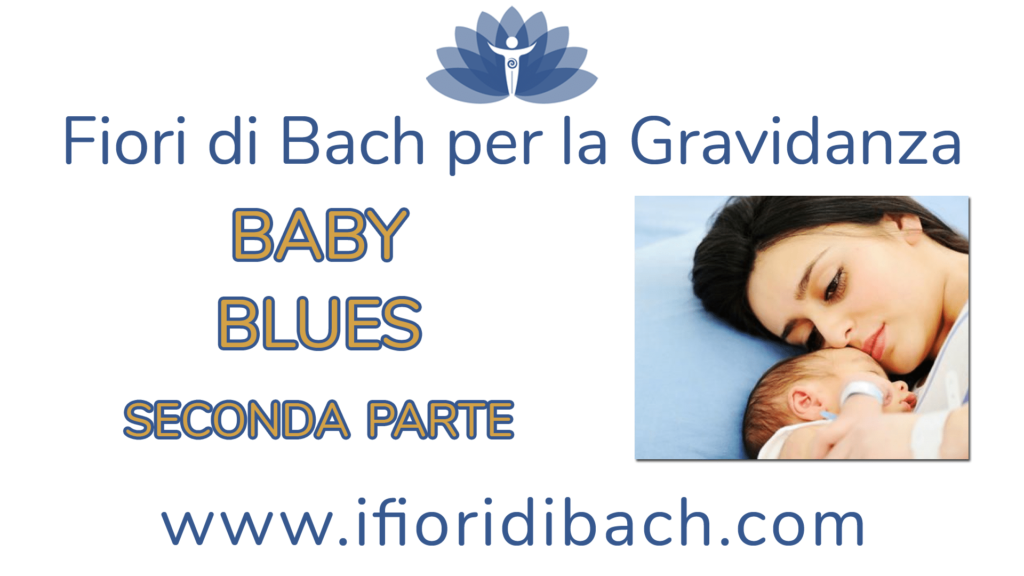 Fiori di Bach per il baby blues – parte seconda