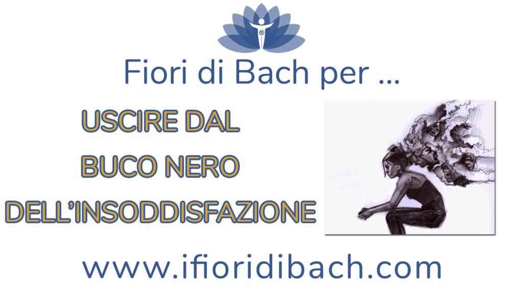 Uscire dal buco nero dell'insoddisfazione con i Fiori di Bach