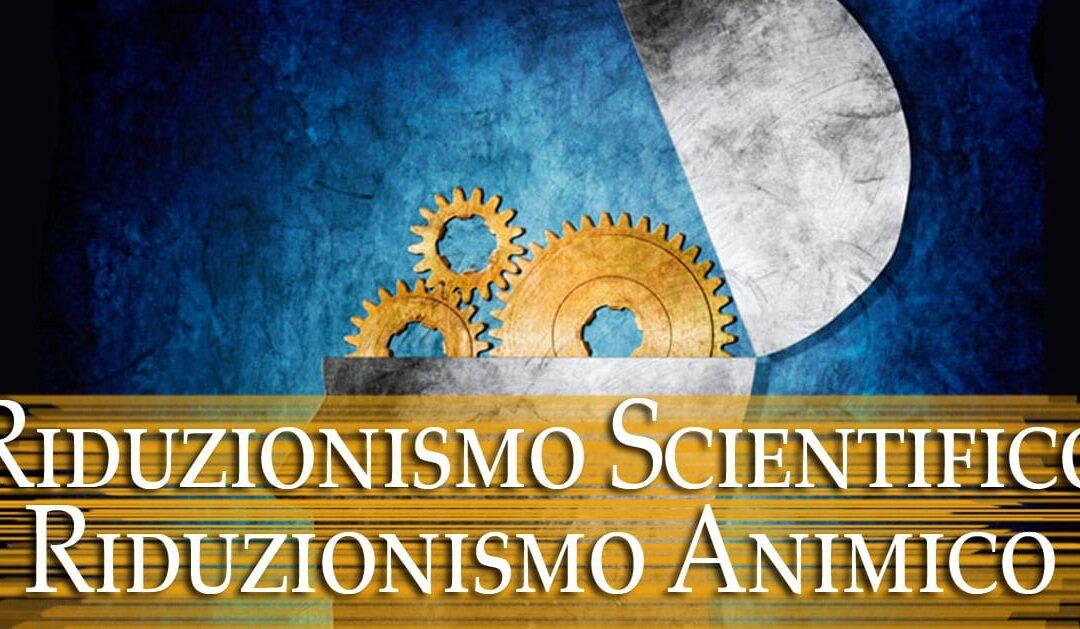 Riduzionismo scientifico e Riduzionismo animico